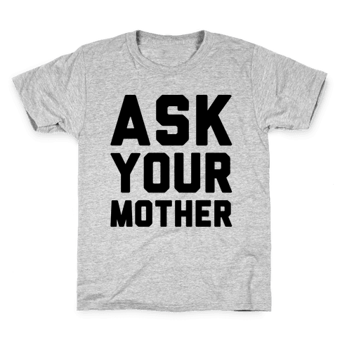 Ask Your Mother Kids T-Shirt