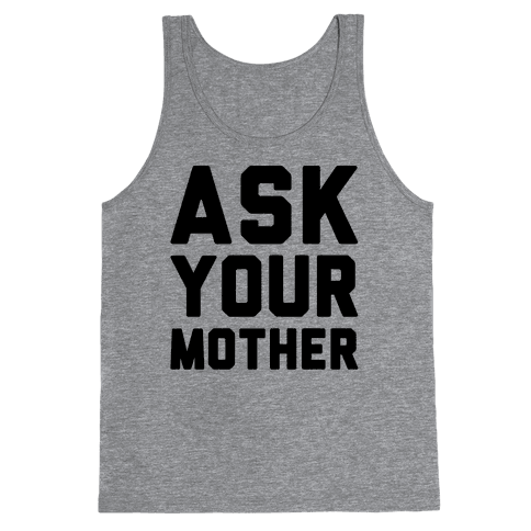 Ask Your Mother Tank Top