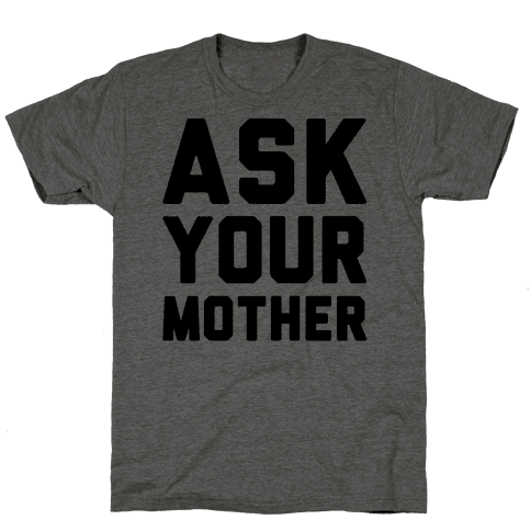 Ask Your Mother Mens T-Shirt