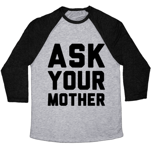 Ask Your Mother Baseball Tee