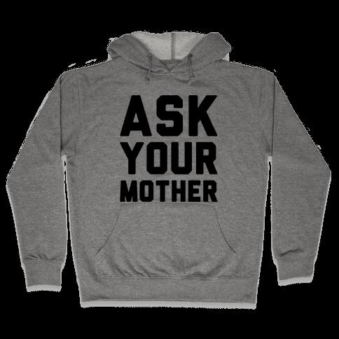 Ask Your Mother Hooded Sweatshirt