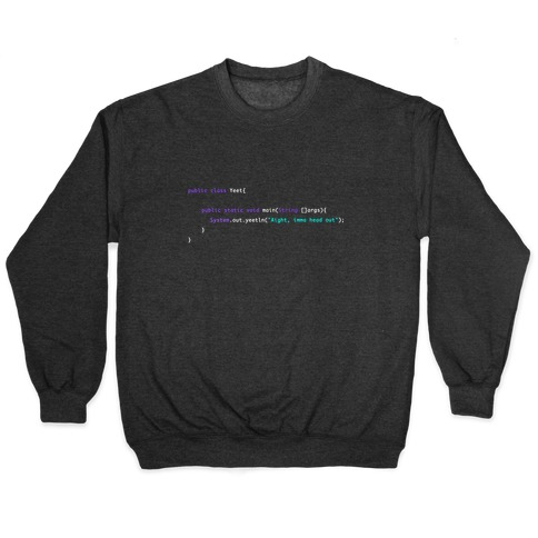 """Aight, imma head out"" Meme Java Script Yeet Pullover"