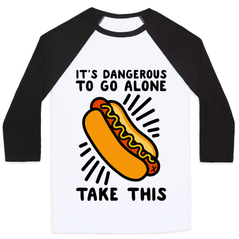 It's Dangerous To Go Alone Take This Hot Dog Baseball Tee
