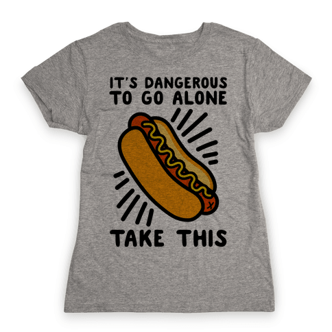 It's Dangerous To Go Alone Take This Hot Dog Womens T-Shirt