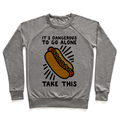It's Dangerous To Go Alone Take This Hot Dog Pullover