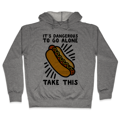 It's Dangerous To Go Alone Take This Hot Dog Hooded Sweatshirt
