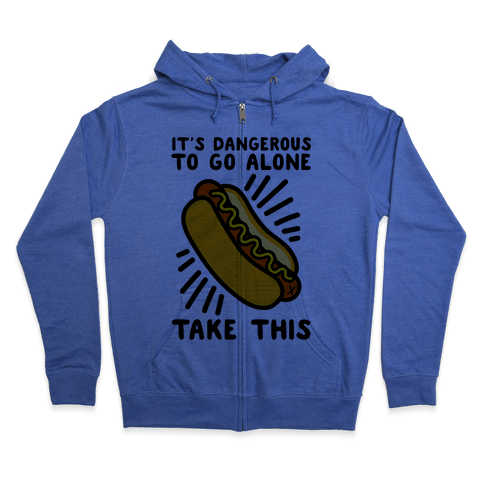 It's Dangerous To Go Alone Take This Hot Dog Zip Hoodie
