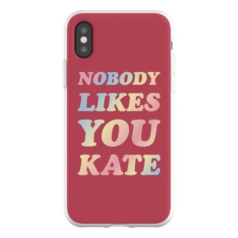 Nobody likes you Kate Phone Flexi-Case