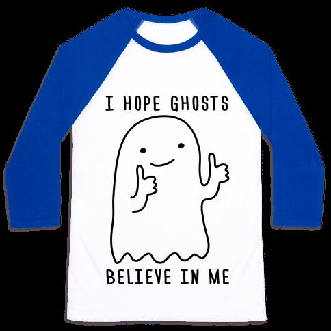 I Hope Ghosts Believe In Me Baseball Tee