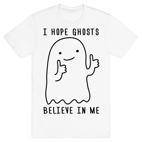 I Hope Ghosts Believe In Me Mens T-Shirt