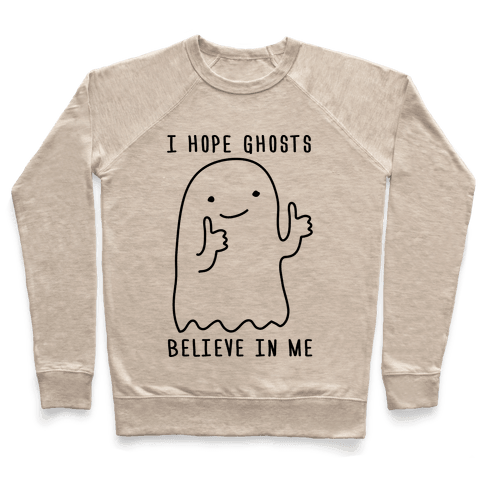 I Hope Ghosts Believe In Me Pullover