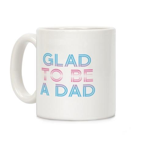 Glad To Be A Trans Dad Coffee Mug
