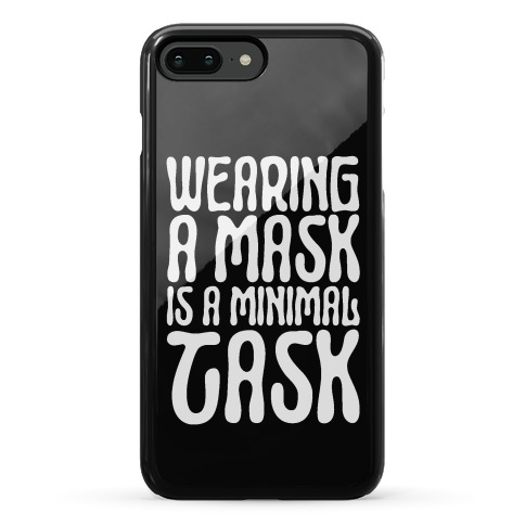 Wearing A Mask Is A Minimal Task Phone Case