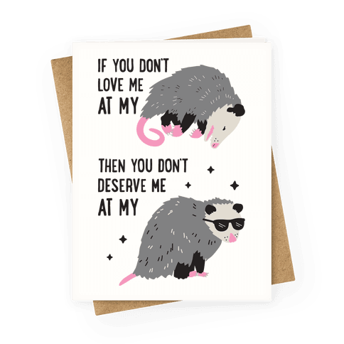 If You Don't Love Me At My Worst Then You Don't Deserve Me At My Best Opossum Greeting Card