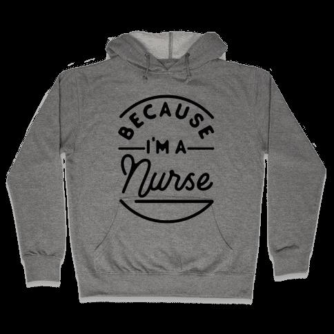 Because I'm a Nurse Hooded Sweatshirt