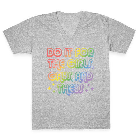 Do It For The Girls, Gays, and Theys V-Neck Tee Shirt