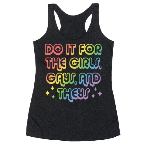Do It For The Girls, Gays, and Theys Racerback Tank Top