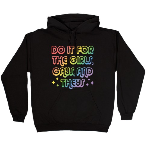 Do It For The Girls, Gays, and Theys Hooded Sweatshirt