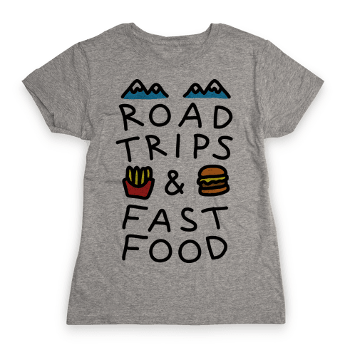 Road Trips And Fast Food Womens T-Shirt