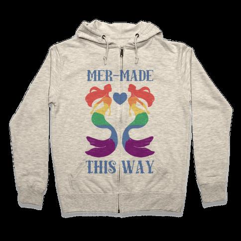 Mer-Made This Way - Gay Zip Hoodie