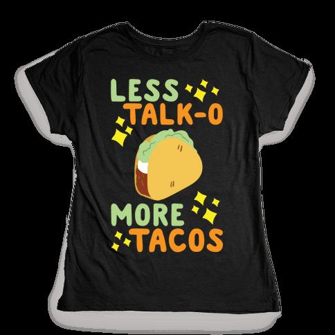 Less Talk-o, More Tacos Womens T-Shirt