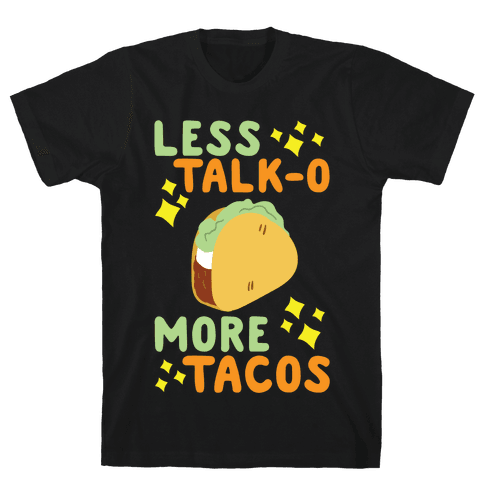 Less Talk-o, More Tacos Mens T-Shirt