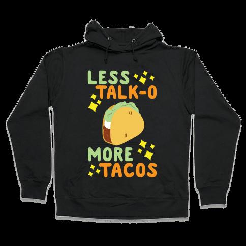 Less Talk-o, More Tacos Hooded Sweatshirt