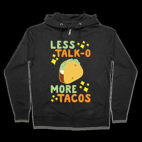 Less Talk-o, More Tacos Zip Hoodie