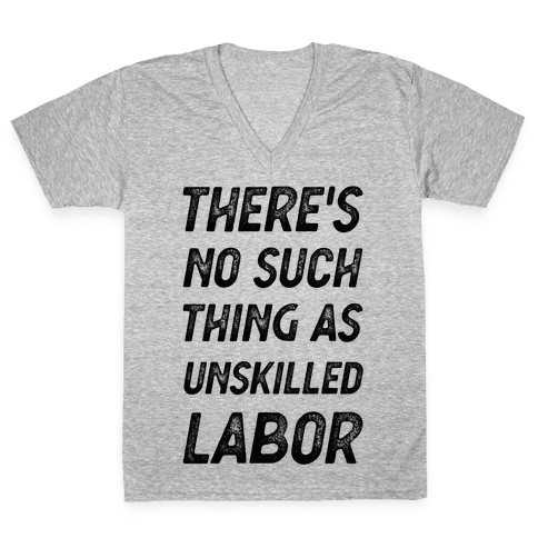 There's No Such Thing as Unskilled Labor V-Neck Tee Shirt