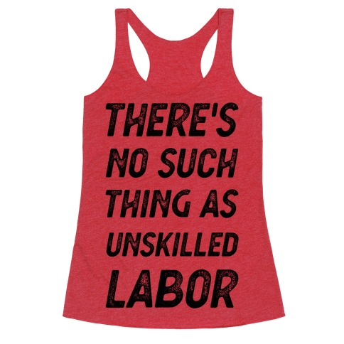 There's No Such Thing as Unskilled Labor Racerback Tank Top