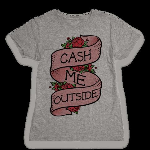 Cash Me Outside Tattoo Womens T-Shirt