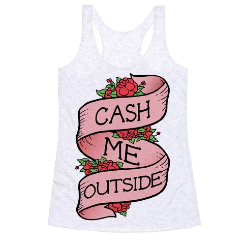 Cash Me Outside Tattoo Racerback Tank Top