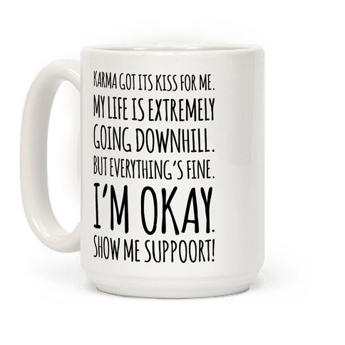 Karma Got Its Kiss For Me  Coffee Mug