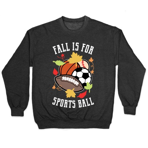 Fall Is For Sports Ball Pullover