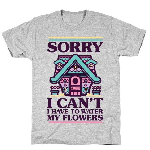 Sorry I Can't I Have to Water my Flowers Mermaid T-Shirt