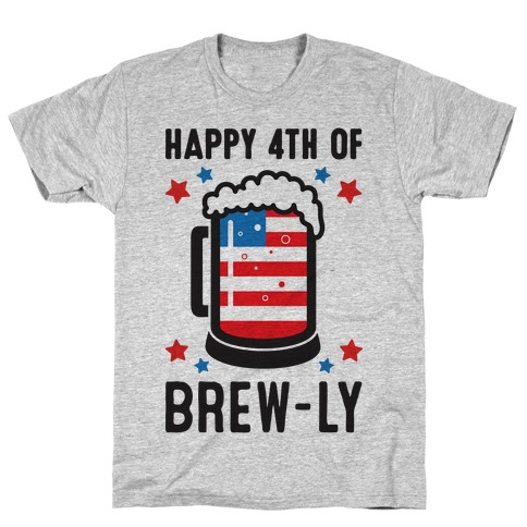 Happy 4th of Brew-ly T-Shirt
