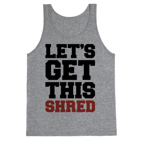 Let's Get This Shred Parody Tank Top