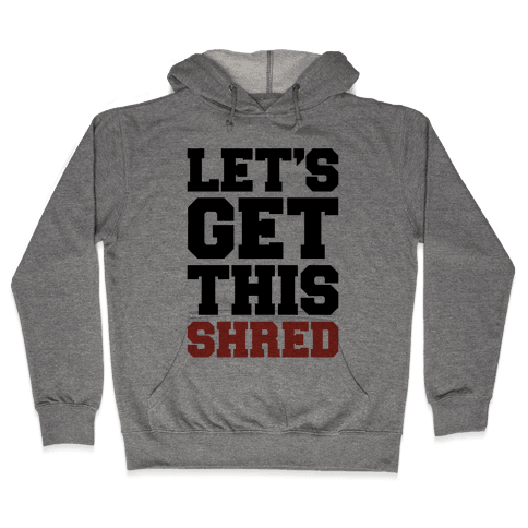 Let's Get This Shred Parody Hooded Sweatshirt
