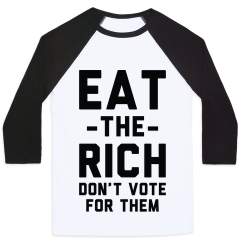 Eat the Rich Don't Vote For Them Baseball Tee