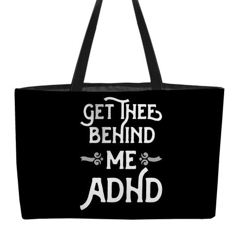 Get Thee Behind Me ADHD Weekender Tote