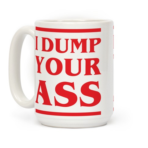 I Dump Your Ass Coffee Mug