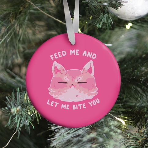 Feed Me And Let Me Bite You Ornament
