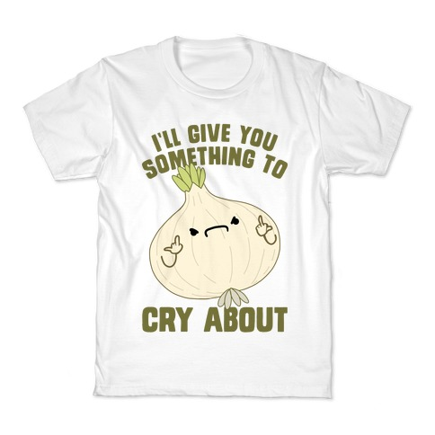 I'll give you something to cry about Kids T-Shirt