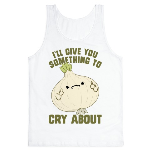 I'll give you something to cry about Tank Top