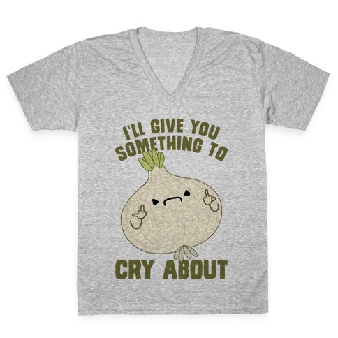 I'll give you something to cry about V-Neck Tee Shirt