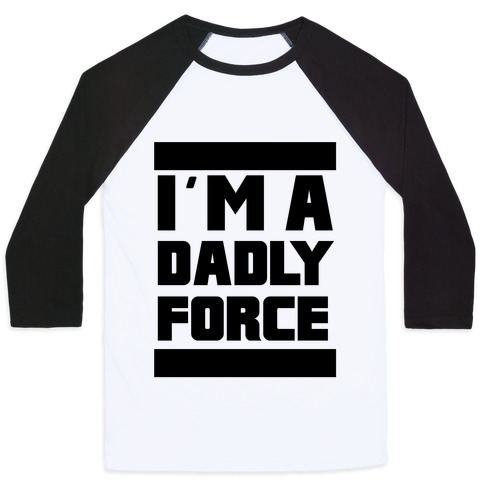 I'm a Dad-ly Force Baseball Tee