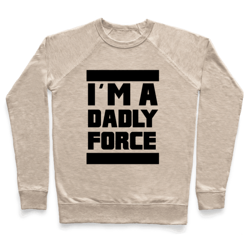 I'm a Dad-ly Force Pullover