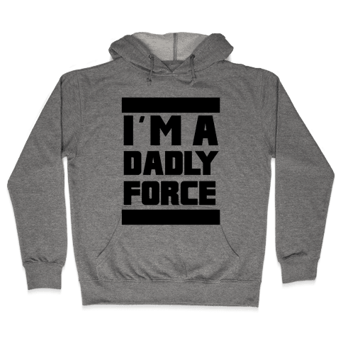 I'm a Dad-ly Force Hooded Sweatshirt