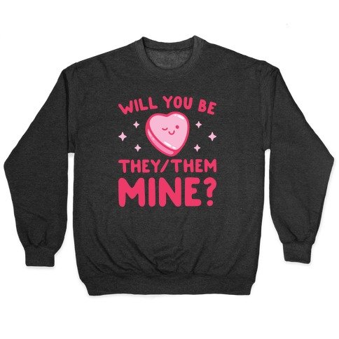 Will You Be They/Them Mine? Pullover