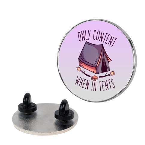 Only Content When in Tents Pin